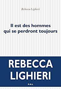Il est des hommes qui se perdront toujours roman de Rebecca Lighieri, coup de coeur de Tess librairie Mots en Lignes
