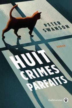 Huit Crimes Parfaits Peter Swanson, Roman Policier Aux éditions Gallmeister